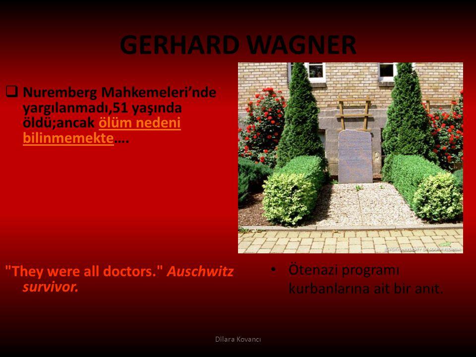 GERHARD WAGNER Nuremberg Mahkemeleri'nde yargılanmadı,51 yaşında öldü;ancak ölüm nedeni bilinmemekte….