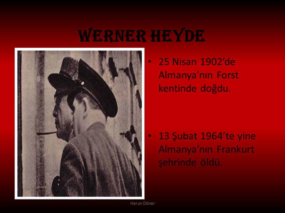 WERNER HEYDE 25 Nisan 1902'de Almanya'nın Forst kentinde doğdu.