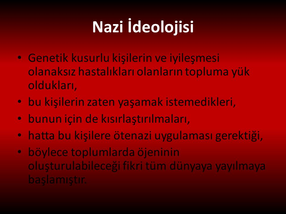 Nazi İdeolojisi Genetik kusurlu kişilerin ve iyileşmesi olanaksız hastalıkları olanların topluma yük oldukları,