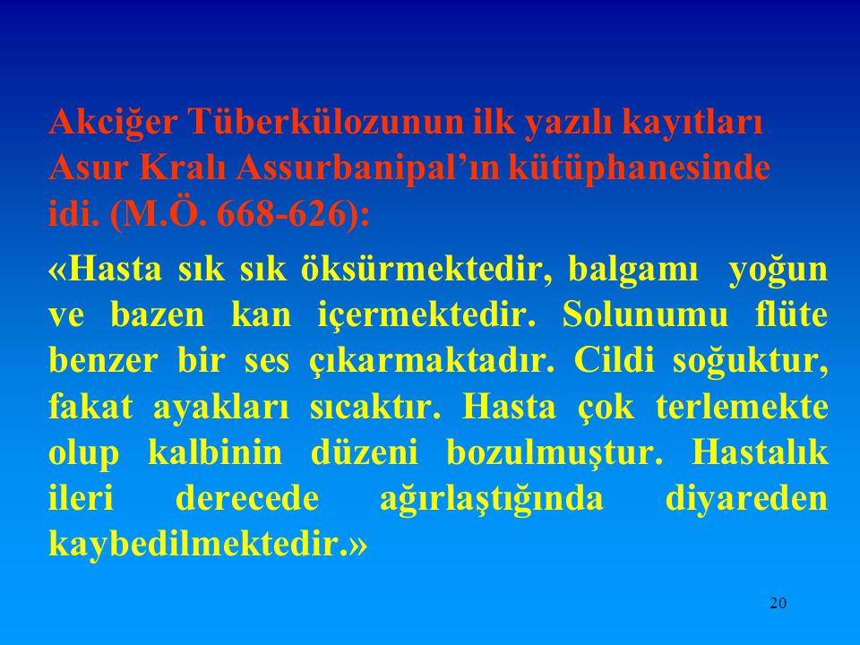 Akciğer Tüberkülozunun ilk yazılı kayıtları Asur Kralı Assurbanipal'ın kütüphanesinde idi. (M.Ö. 668-626):