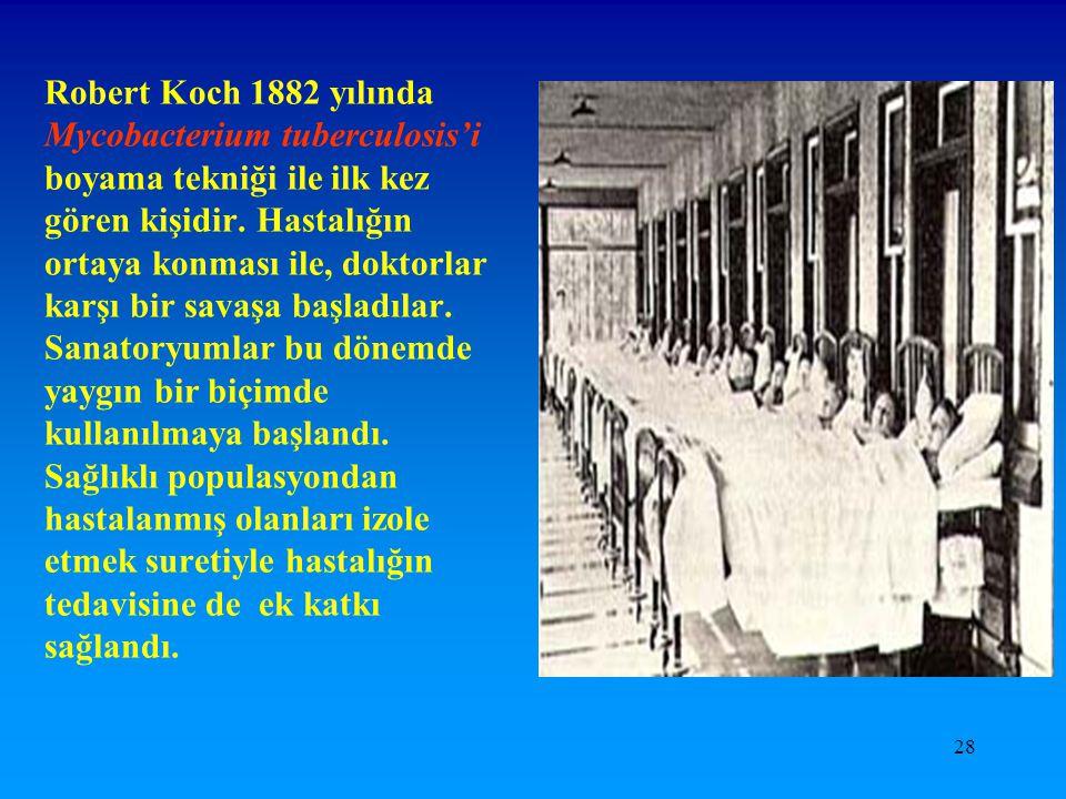 Robert Koch 1882 yılında Mycobacterium tuberculosis'i boyama tekniği ile ilk kez gören kişidir.