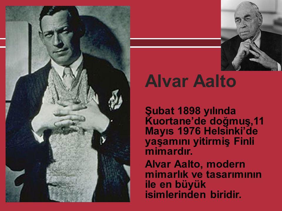 Alvar Aalto Şubat 1898 yılında Kuortane'de doğmuş,11 Mayıs 1976 Helsinki'de yaşamını yitirmiş Finli mimardır.