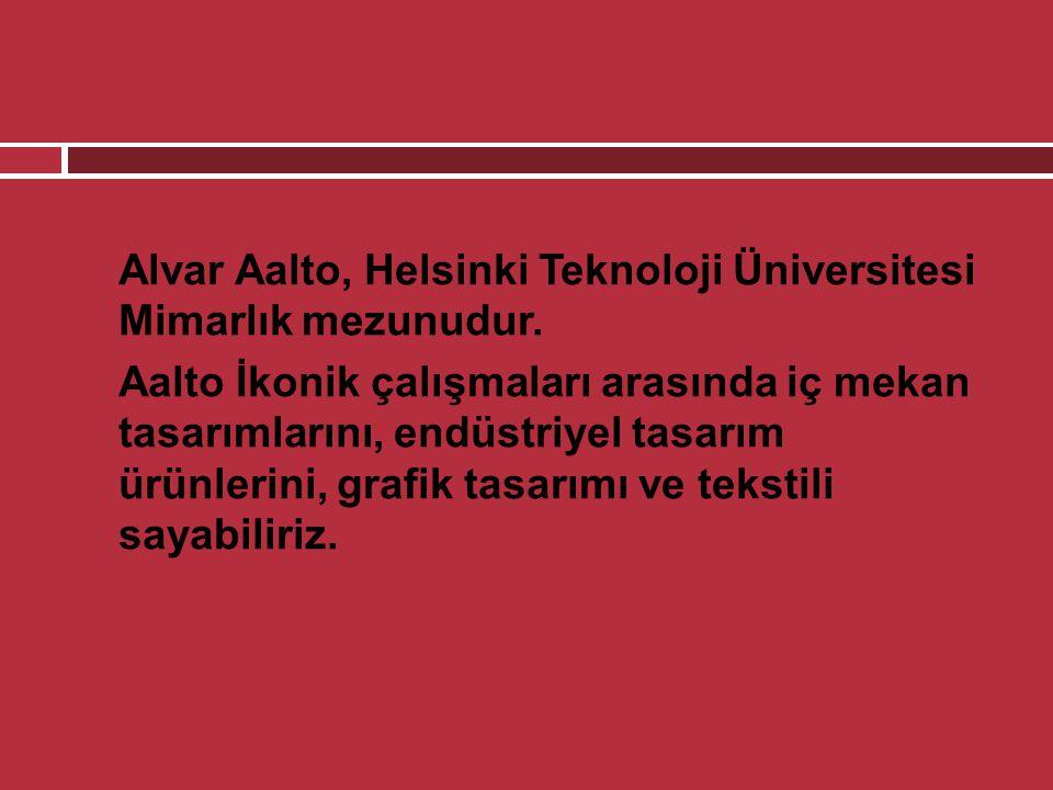 Alvar Aalto, Helsinki Teknoloji Üniversitesi Mimarlık mezunudur.