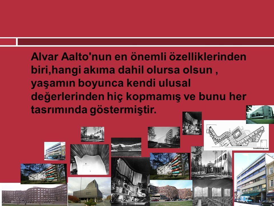 Alvar Aalto nun en önemli özelliklerinden biri,hangi akıma dahil olursa olsun , yaşamın boyunca kendi ulusal değerlerinden hiç kopmamış ve bunu her tasrımında göstermiştir.