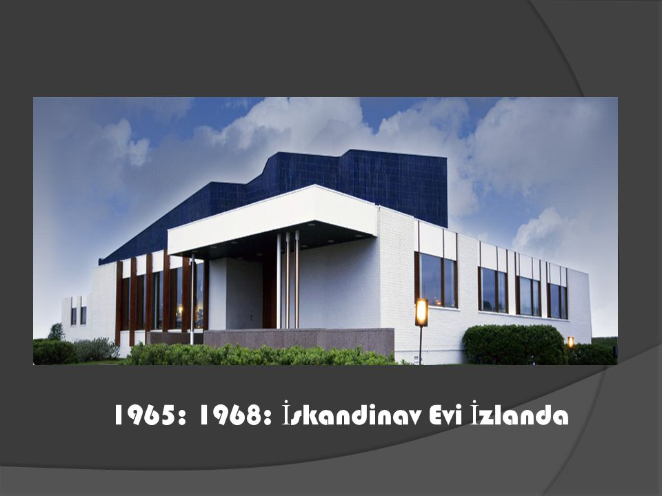 1965: 1968: İskandinav Evi İzlanda