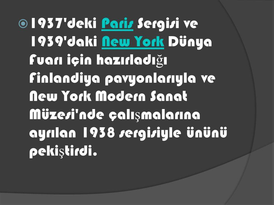 1937 deki Paris Sergisi ve 1939 daki New York Dünya Fuarı için hazırladığı Finlandiya pavyonlarıyla ve New York Modern Sanat Müzesi nde çalışmalarına ayrılan 1938 sergisiyle ününü pekiştirdi.