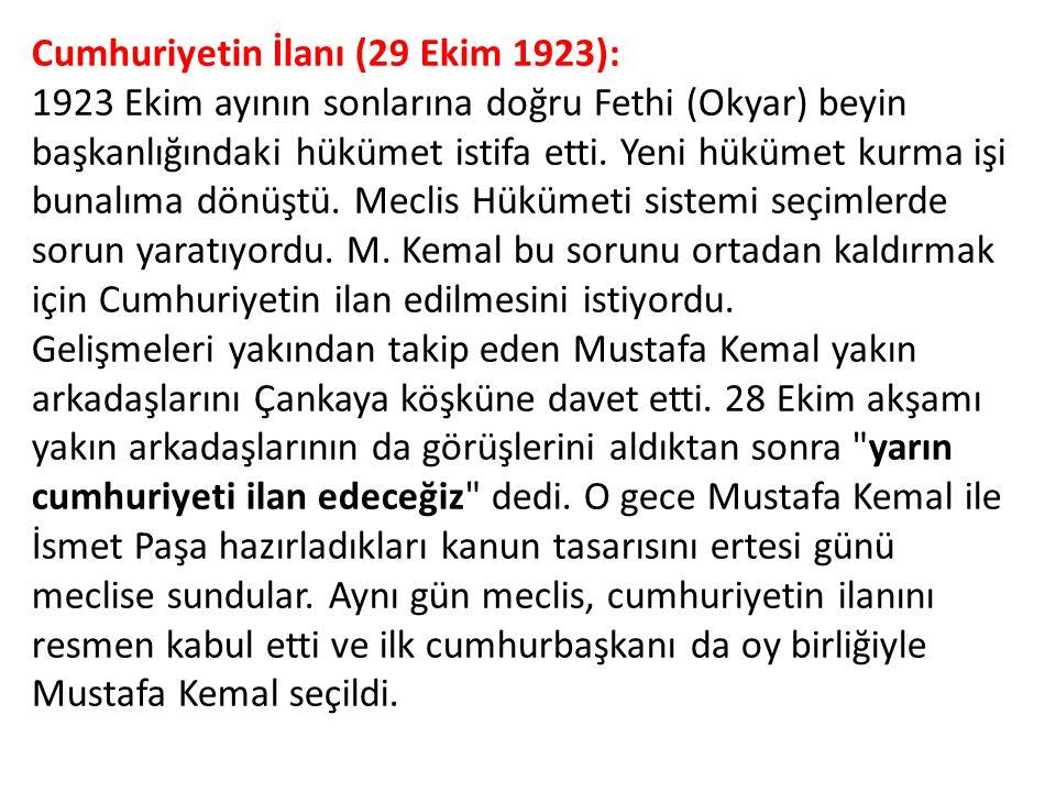 Cumhuriyetin İlanı (29 Ekim 1923): 1923 Ekim ayının sonlarına doğru Fethi (Okyar) beyin başkanlığındaki hükümet istifa etti.