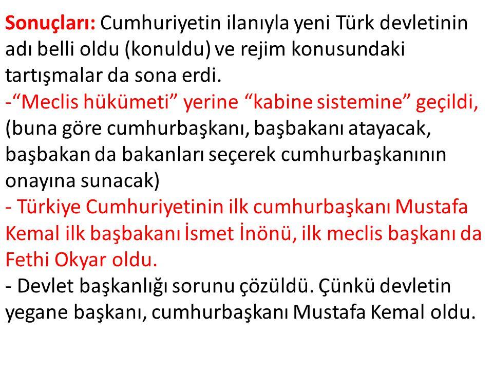 Sonuçları: Cumhuriyetin ilanıyla yeni Türk devletinin adı belli oldu (konuldu) ve rejim konusundaki tartışmalar da sona erdi.