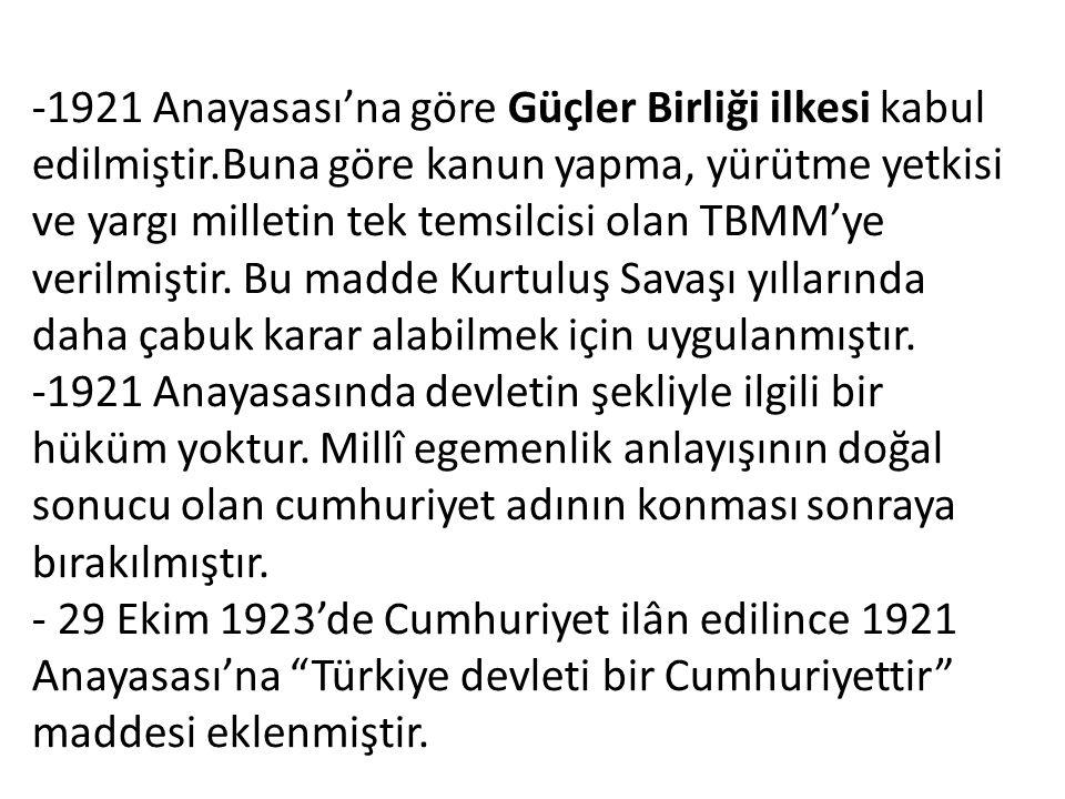 -1921 Anayasası'na göre Güçler Birliği ilkesi kabul edilmiştir