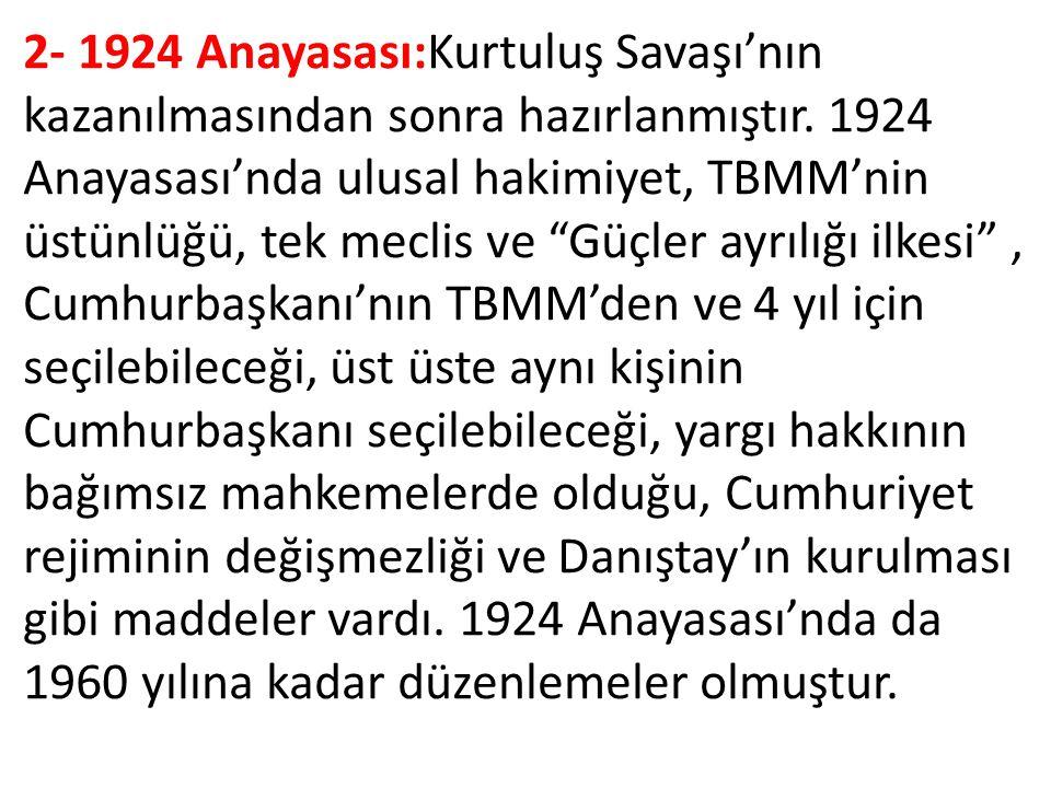 2- 1924 Anayasası:Kurtuluş Savaşı'nın kazanılmasından sonra hazırlanmıştır.