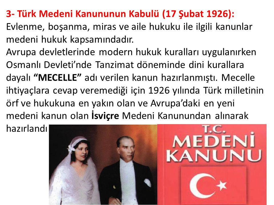 3- Türk Medeni Kanununun Kabulü (17 Şubat 1926): Evlenme, boşanma, miras ve aile hukuku ile ilgili kanunlar medeni hukuk kapsamındadır.