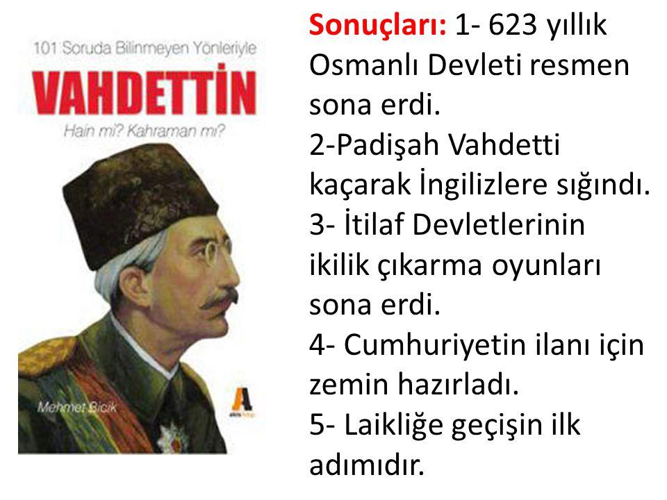 Sonuçları: 1- 623 yıllık Osmanlı Devleti resmen sona erdi.