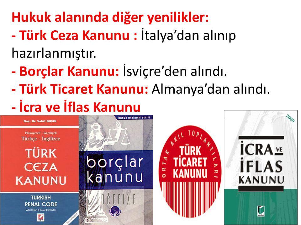 Hukuk alanında diğer yenilikler: - Türk Ceza Kanunu : İtalya'dan alınıp hazırlanmıştır.