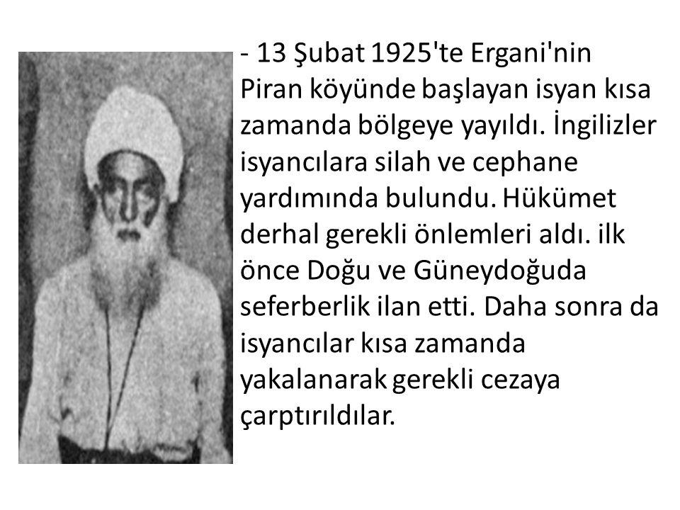 - 13 Şubat 1925 te Ergani nin Piran köyünde başlayan isyan kısa zamanda bölgeye yayıldı.