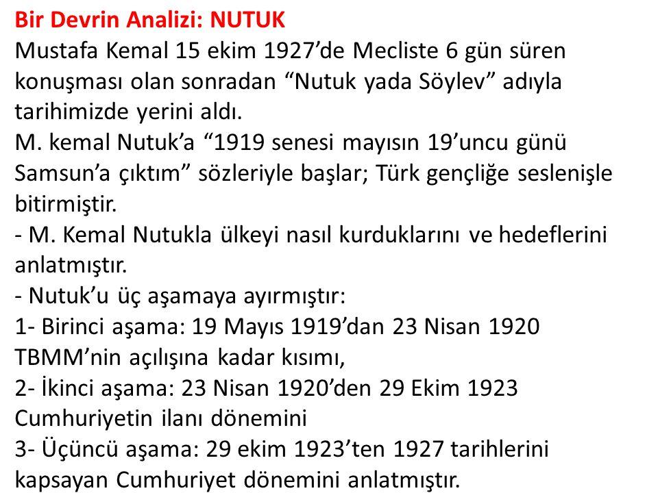 Bir Devrin Analizi: NUTUK Mustafa Kemal 15 ekim 1927'de Mecliste 6 gün süren konuşması olan sonradan Nutuk yada Söylev adıyla tarihimizde yerini aldı.