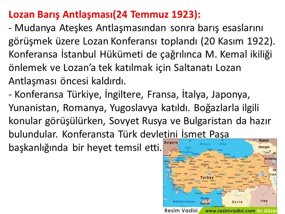 Lozan Barış Antlaşması(24 Temmuz 1923): - Mudanya Ateşkes Antlaşmasından sonra barış esaslarını görüşmek üzere Lozan Konferansı toplandı (20 Kasım 1922).