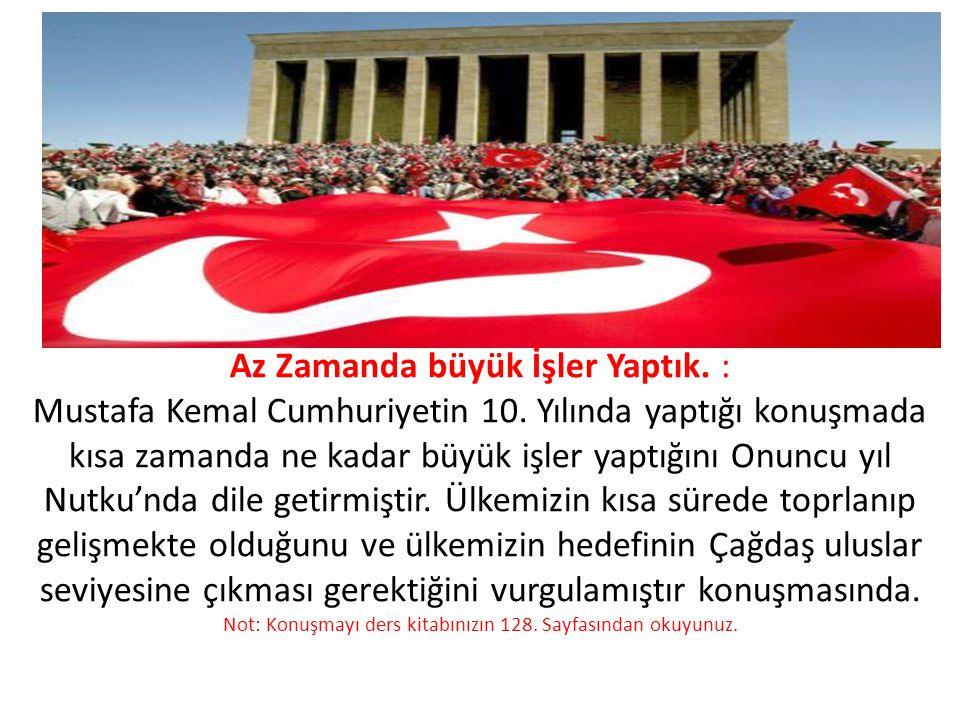 Az Zamanda büyük İşler Yaptık. : Mustafa Kemal Cumhuriyetin 10