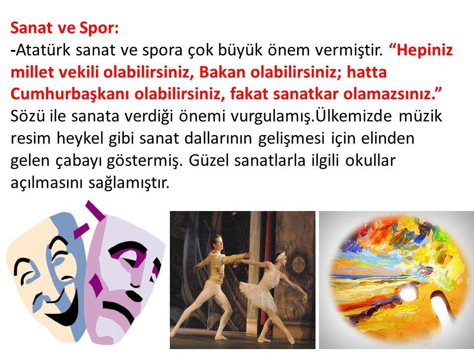 Sanat ve Spor: -Atatürk sanat ve spora çok büyük önem vermiştir
