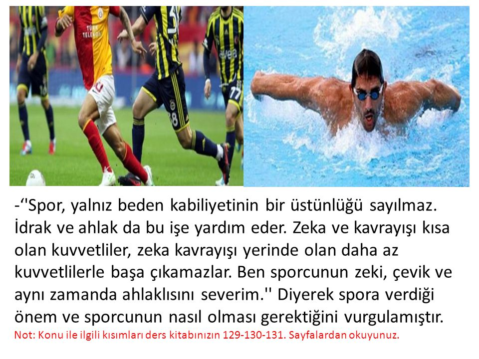 -' Spor, yalnız beden kabiliyetinin bir üstünlüğü sayılmaz