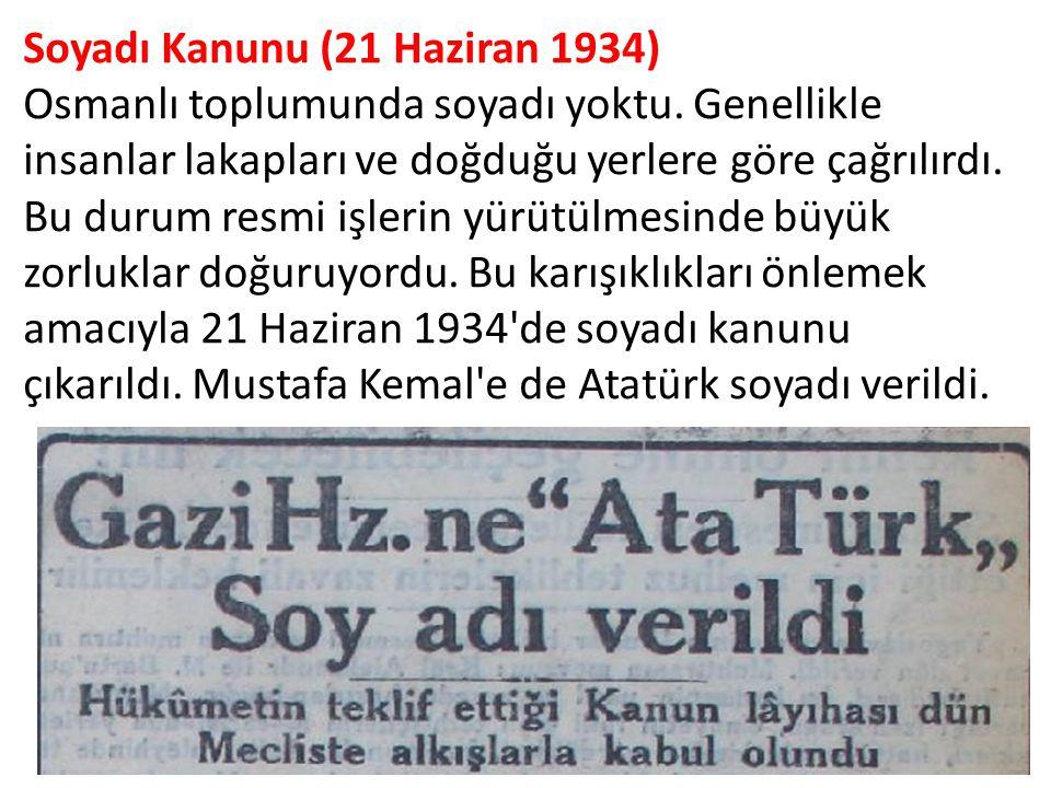 Soyadı Kanunu (21 Haziran 1934) Osmanlı toplumunda soyadı yoktu