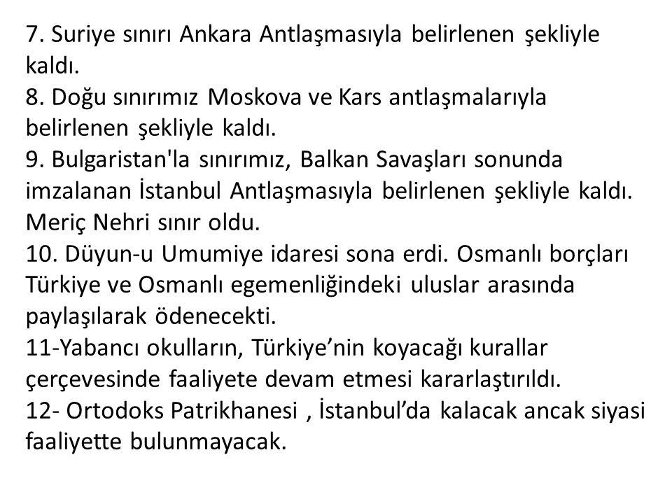7. Suriye sınırı Ankara Antlaşmasıyla belirlenen şekliyle kaldı. 8