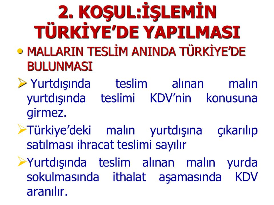 2. KOŞUL:İŞLEMİN TÜRKİYE'DE YAPILMASI