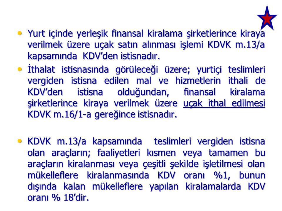 Yurt içinde yerleşik finansal kiralama şirketlerince kiraya verilmek üzere uçak satın alınması işlemi KDVK m.13/a kapsamında KDV'den istisnadır.
