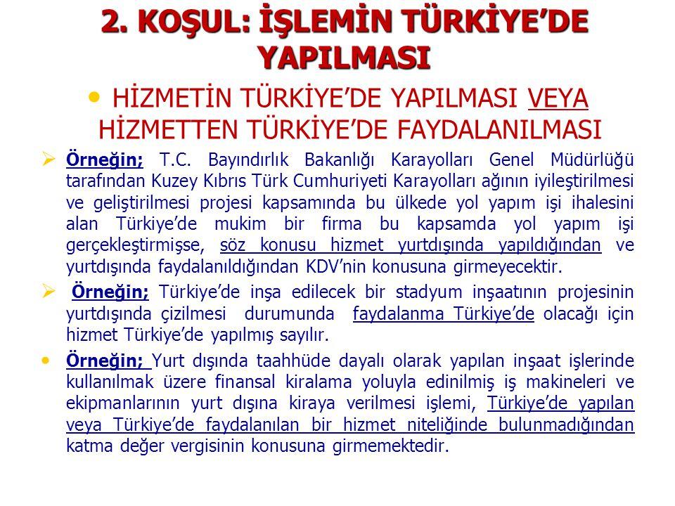 2. KOŞUL: İŞLEMİN TÜRKİYE'DE YAPILMASI