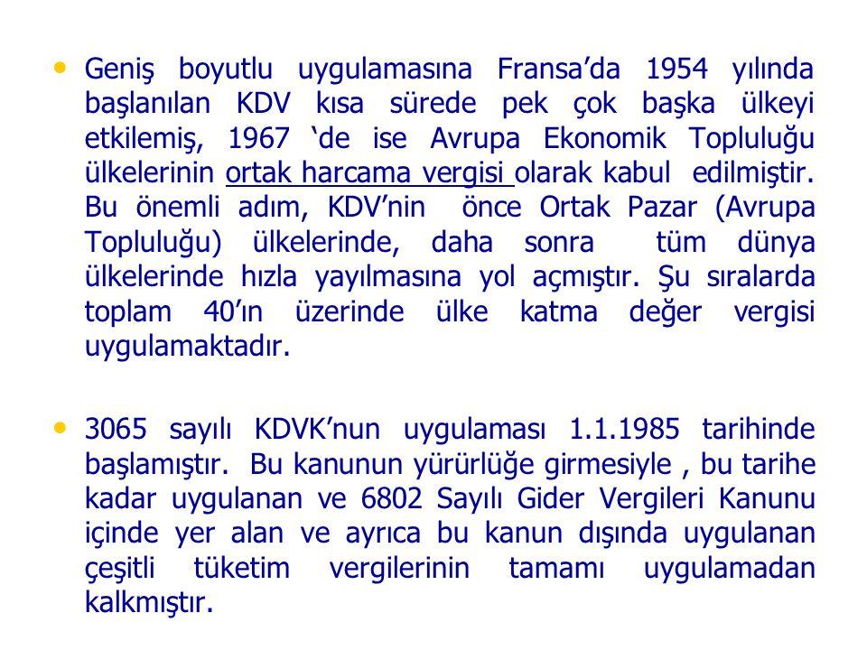 Geniş boyutlu uygulamasına Fransa'da 1954 yılında başlanılan KDV kısa sürede pek çok başka ülkeyi etkilemiş, 1967 'de ise Avrupa Ekonomik Topluluğu ülkelerinin ortak harcama vergisi olarak kabul edilmiştir. Bu önemli adım, KDV'nin önce Ortak Pazar (Avrupa Topluluğu) ülkelerinde, daha sonra tüm dünya ülkelerinde hızla yayılmasına yol açmıştır. Şu sıralarda toplam 40'ın üzerinde ülke katma değer vergisi uygulamaktadır.