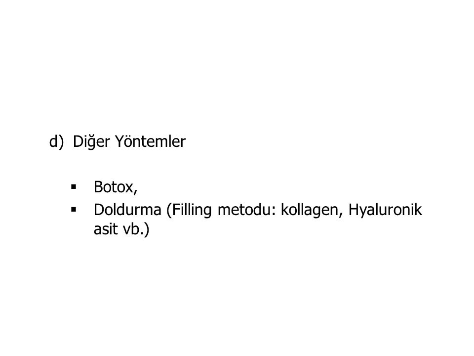 Diğer Yöntemler Botox, Doldurma (Filling metodu: kollagen, Hyaluronik asit vb.)