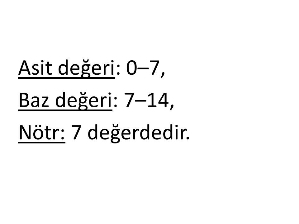 Asit değeri: 0–7, Baz değeri: 7–14, Nötr: 7 değerdedir.