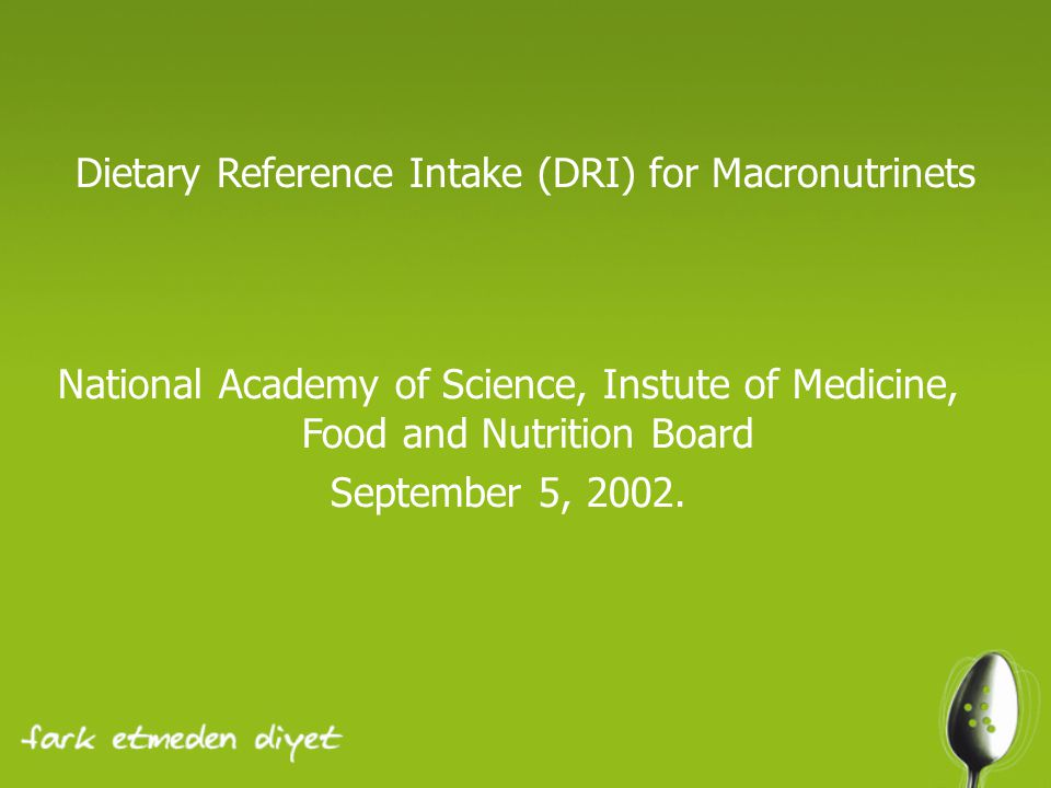 Dietary Reference Intake (DRI) for Macronutrinets