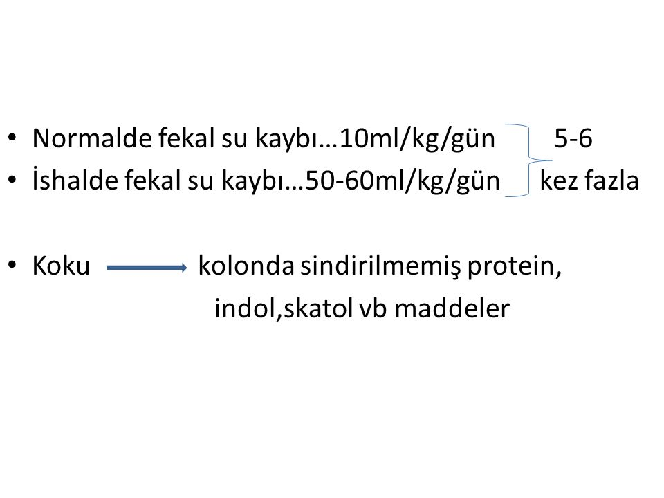 Normalde fekal su kaybı…10ml/kg/gün 5-6