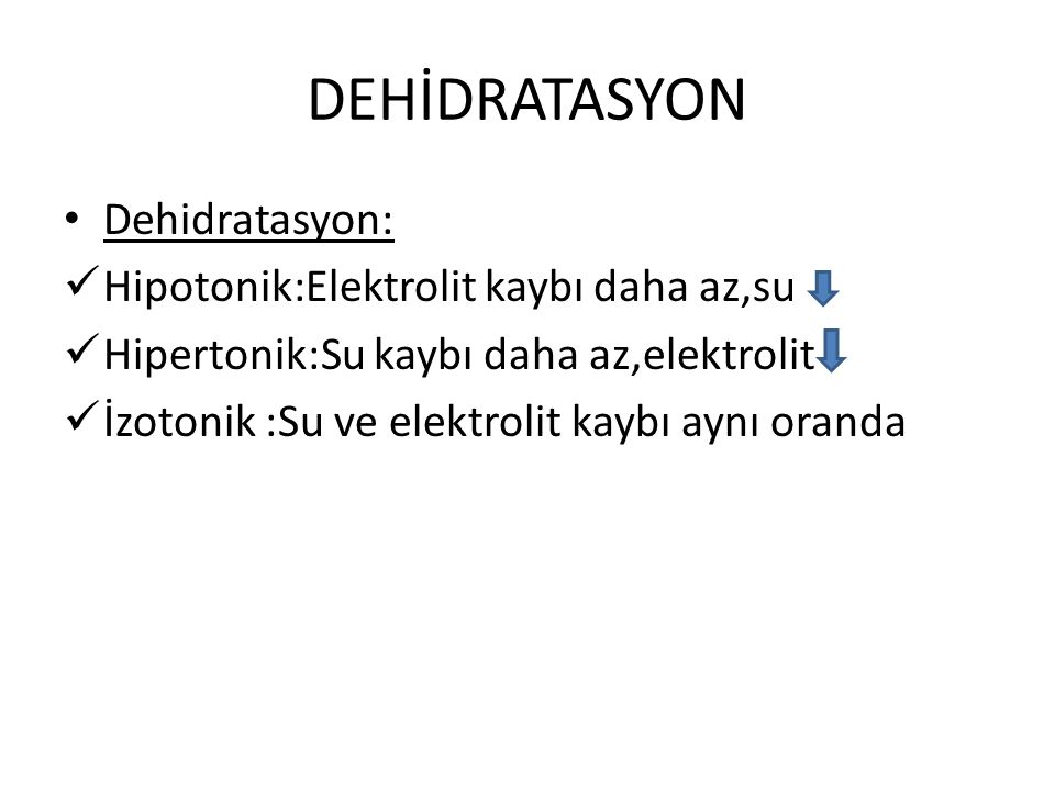 DEHİDRATASYON Dehidratasyon: Hipotonik:Elektrolit kaybı daha az,su
