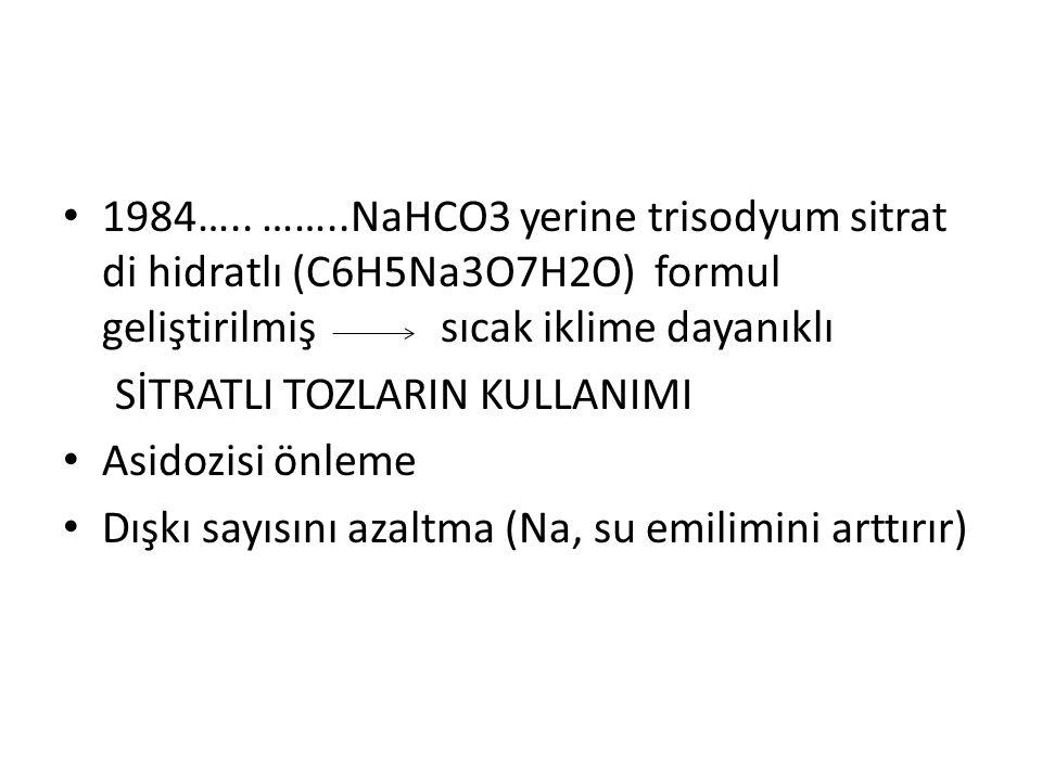 1984….. ……..NaHCO3 yerine trisodyum sitrat di hidratlı (C6H5Na3O7H2O) formul geliştirilmiş sıcak iklime dayanıklı