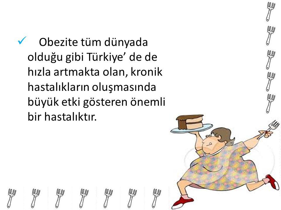 Obezite tüm dünyada olduğu gibi Türkiye' de de hızla artmakta olan, kronik hastalıkların oluşmasında büyük etki gösteren önemli bir hastalıktır.
