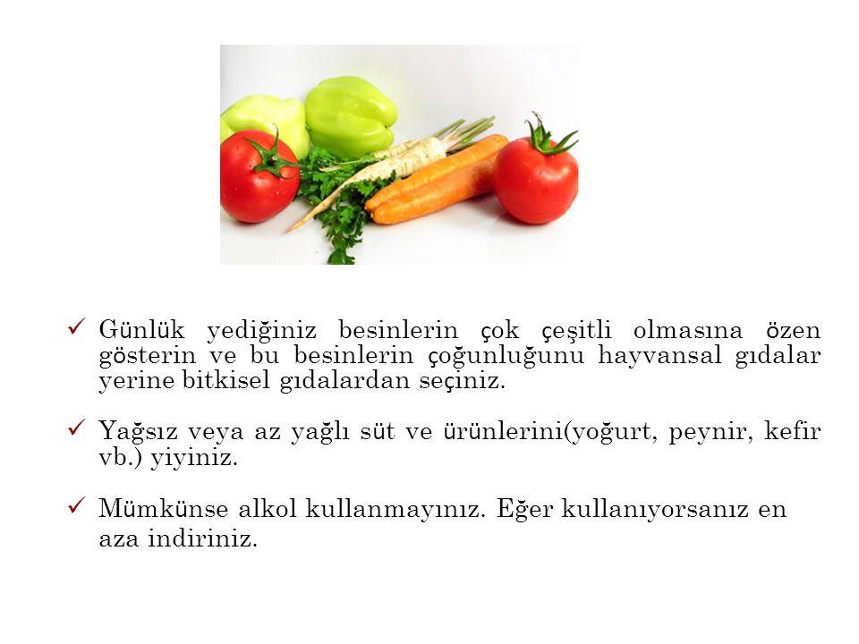 Günlük yediğiniz besinlerin çok çeşitli olmasına özen gösterin ve bu besinlerin çoğunluğunu hayvansal gıdalar yerine bitkisel gıdalardan seçiniz.