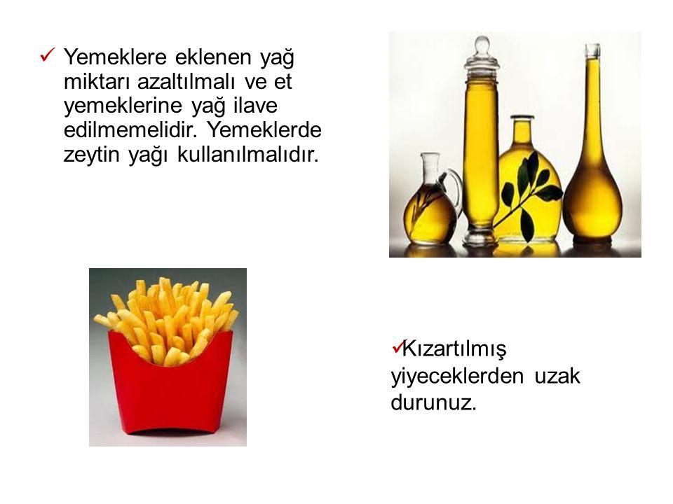 Yemeklere eklenen yağ miktarı azaltılmalı ve et yemeklerine yağ ilave edilmemelidir. Yemeklerde zeytin yağı kullanılmalıdır.