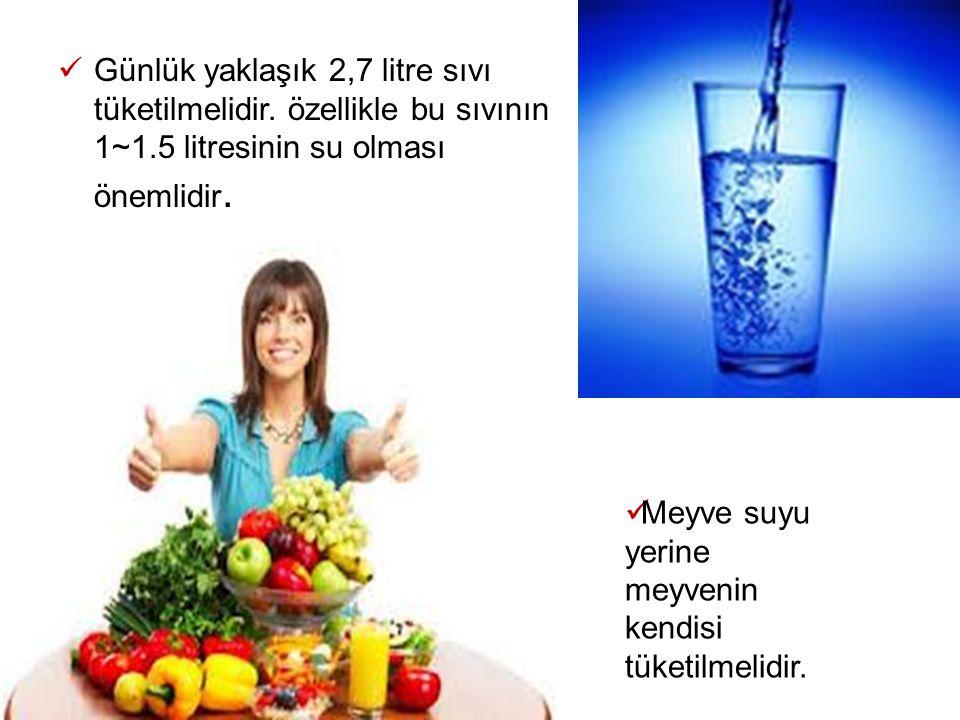 Günlük yaklaşık 2,7 litre sıvı tüketilmelidir. özellikle bu sıvının 1~1.5 litresinin su olması önemlidir.