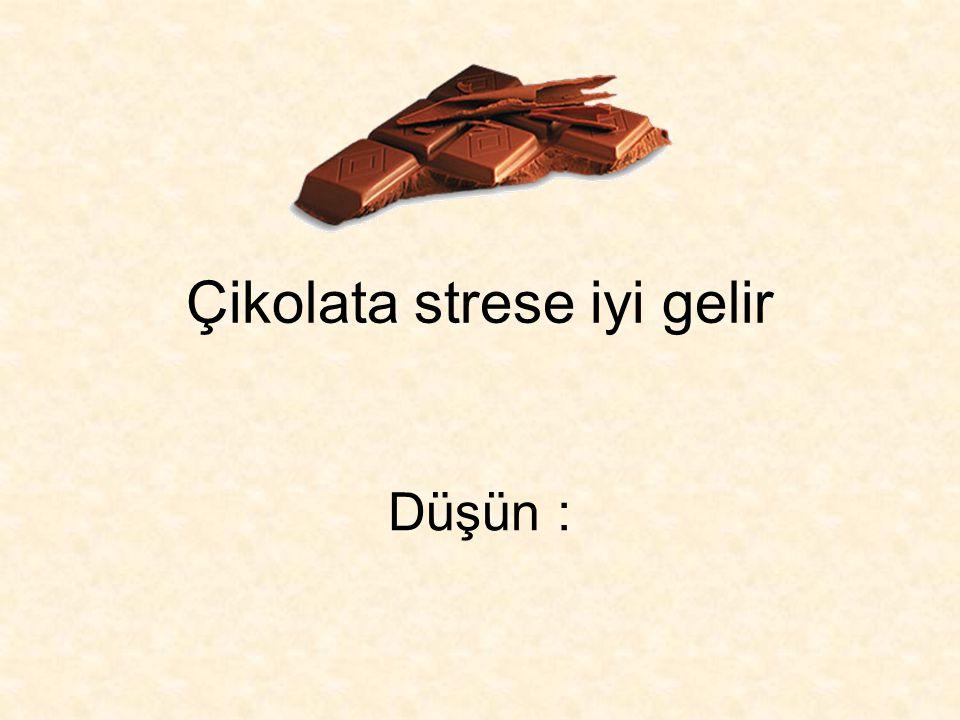 Çikolata strese iyi gelir