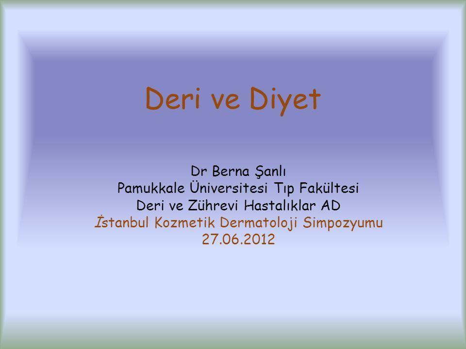 Deri ve Diyet Dr Berna Şanlı Pamukkale Üniversitesi Tıp Fakültesi