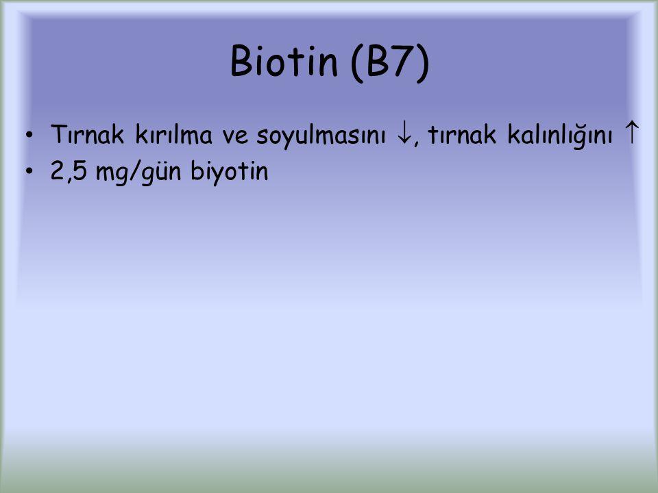 Biotin (B7) Tırnak kırılma ve soyulmasını , tırnak kalınlığını 