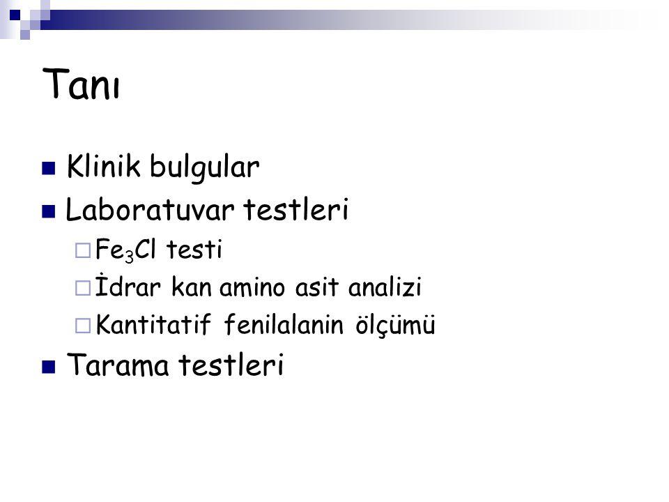 Tanı Klinik bulgular Laboratuvar testleri Tarama testleri Fe3Cl testi