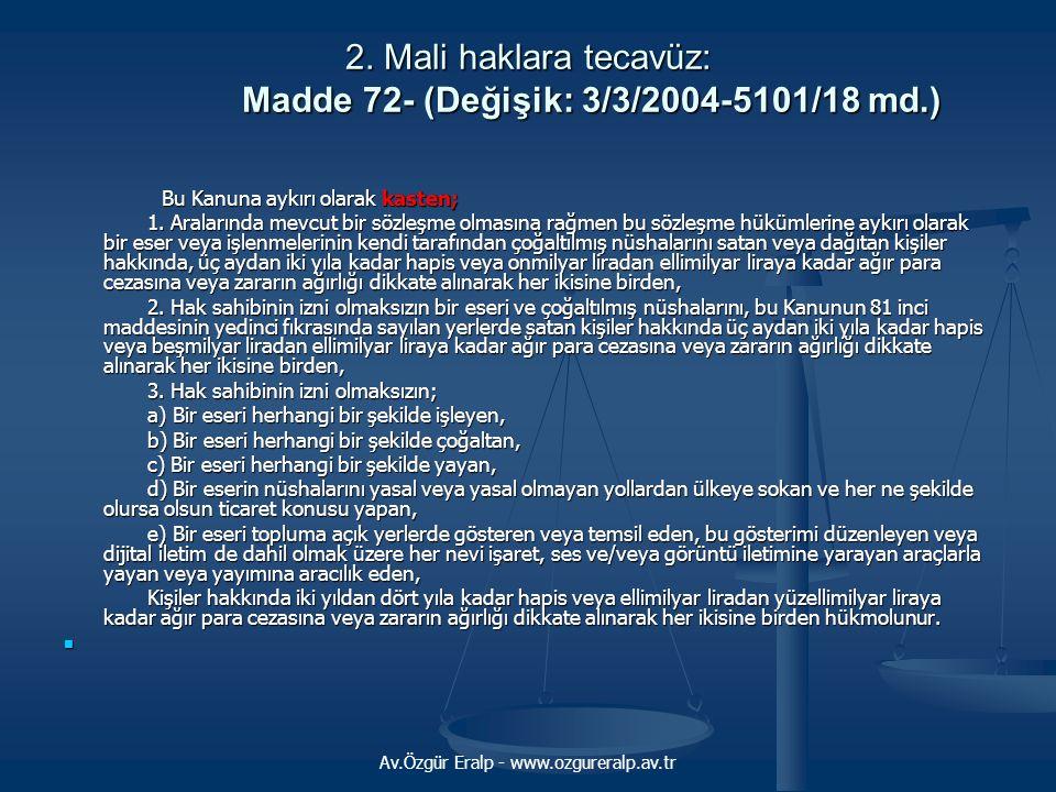 2. Mali haklara tecavüz: Madde 72- (Değişik: 3/3/2004-5101/18 md.)