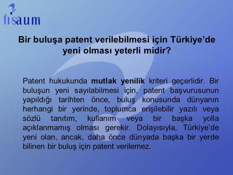 Bir buluşa patent verilebilmesi için Türkiye'de yeni olması yeterli midir