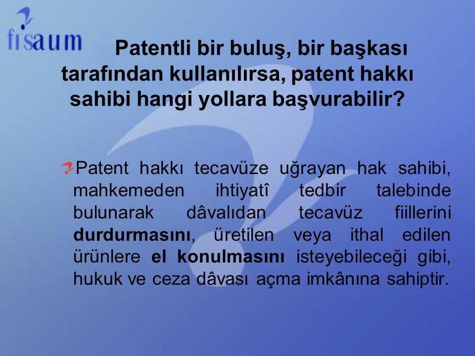 Patentli bir buluş, bir başkası tarafından kullanılırsa, patent hakkı sahibi hangi yollara başvurabilir