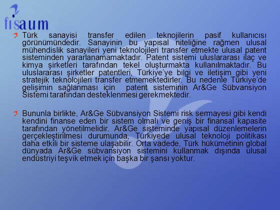 Türk sanayisi transfer edilen teknojilerin pasif kullanıcısı görünümündedir. Sanayinin bu yapısal niteliğine rağmen ulusal mühendislik sanayileri yeni teknolojileri transfer etmekte ulusal patent sisteminden yararlanamamaktadır. Patent sistemi uluslararası ilaç ve kimya şirketleri tarafından tekel oluşturmakta kullanılmaktadır. Bu uluslararası şirketler patentleri, Türkiye'ye bilgi ve iletişim gibi yeni stratejik teknolojileri transfer etmemektedirler. Bu nedenle Türkiye'de gelişimin sağlanması için patent sisteminin Ar&Ge Sübvansiyon Sistemi tarafından desteklenmesi gerekmektedir.