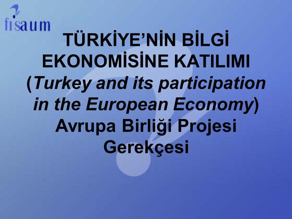 TÜRKİYE'NİN BİLGİ EKONOMİSİNE KATILIMI (Turkey and its participation in the European Economy) Avrupa Birliği Projesi Gerekçesi