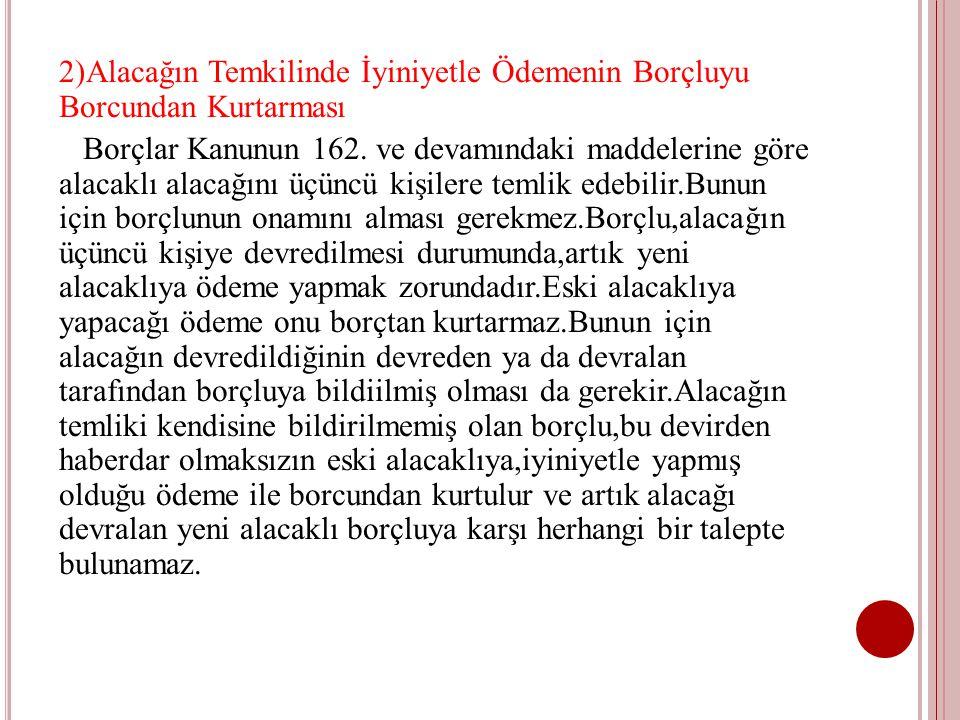 2)Alacağın Temkilinde İyiniyetle Ödemenin Borçluyu Borcundan Kurtarması Borçlar Kanunun 162.