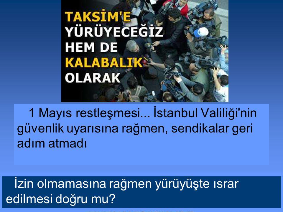 1 Mayıs restleşmesi... İstanbul Valiliği nin güvenlik uyarısına rağmen, sendikalar geri adım atmadı